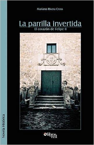 La Parrilla Invertida (El Corazon de Felipe II: Amazon.es ...