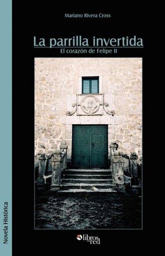 La Parrilla Invertida (El Corazon de Felipe II (Spanish ...