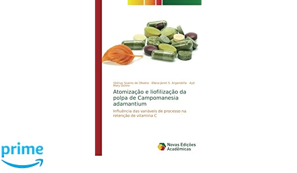Atomização e liofilização da polpa de Campomanesia adamantium: Influência das variáveis de processo na retenção de vitamina C (Portuguese Edition): Vinícius ...