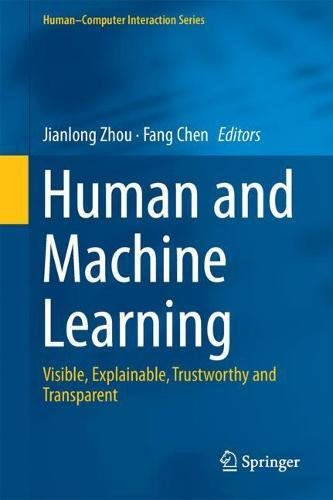 Human and Machine Learning: Visible, Explainable, Trustworthy and Transparent