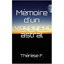 Mémoire d'un voyageur astral (French Edition)
