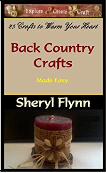 Back Country Crafts Made Easy: 25 Crafts to Warm Your Heart