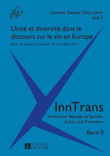 Unité et diversité dans le discours sur le vin en Europe: Actes du colloque d'Innsbruck, 15-16 octobre 2012 (PLG.HUMANITIES) por Laurent Gautier