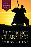 Before You Meet Prince Charming Study Guide, Sarah Mally and Bekah May, 0971940576