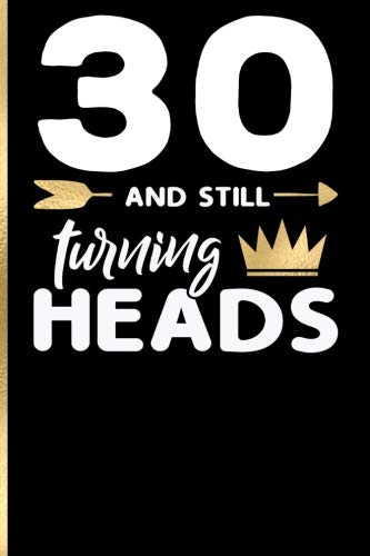 30 and Still Turning Heads: 30th Birthday Gift for Women. Book for Messages, Birthday Wishes, Journaling and Drawings.
