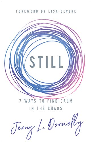 Still: 7 Ways to Find Calm in the Chaos by [Donnelly, Jenny L.]