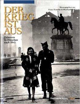 Der Krieg ist aus. Erinnern in München nach 1945