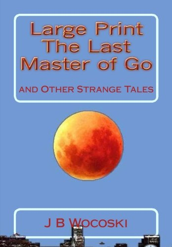 Large Print The Last Master of Go: and Other Strange Tales (Large Print Modern Science Fiction and Fantasy Anthology) (Volume 1) (The Master Prints compare prices)