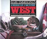 Mary Emmerling's American Country West, Carol S. Sheehan, 0517552779