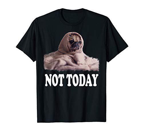 (Not Today Cute Pug T-Shirt | Funny Puppy Blanket Dog Tee)