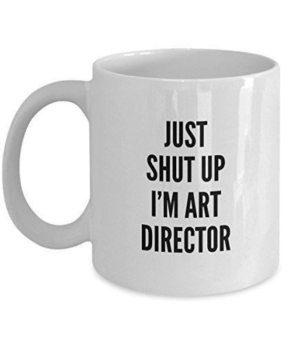Just Shut Up I'm Art Director, 11Oz Coffee