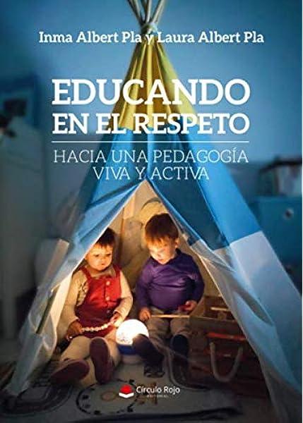 Educando en el respeto: Hacia una pedagogía viva y activa: Amazon.es: Albert, Laura: Libros
