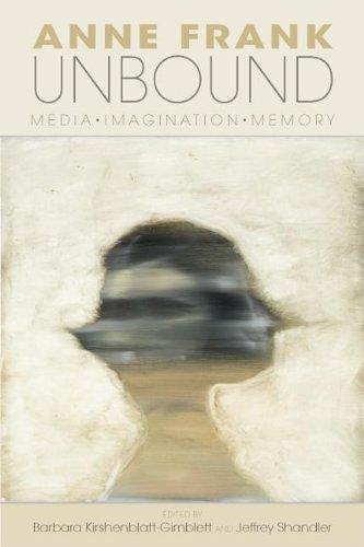 Anne Frank Unbound: Media, Imagination, Memory (Th…