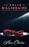 To Crave A Billionaire (An Alpha Billionaire Romance) (The Billionaire's Baby Series Book 3)