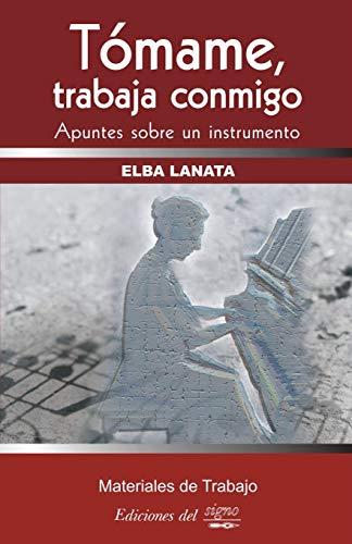 Tómame, trabaja conmigo: Apuntes sobre un instrumento por Elba Lanata