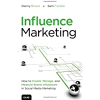 Influence Marketing: How to Create, Manage and Measure Brand Influencers in Social Media Marketing (Que Biz-Tech)