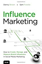 Influence Marketing: How to Create, Manage, and Measure Brand Influencers in Social Media Marketing (Que Biz-Tech)