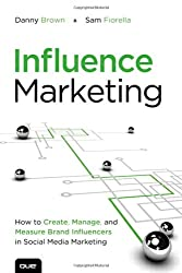 Influence Marketing: How to Create, Manage, and Measure Brand Influencers in Social Media Marketing