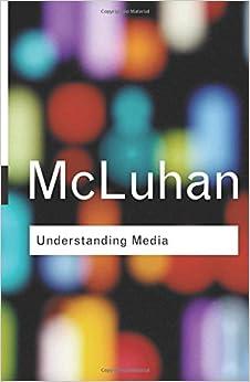 Understanding Media: (Routledge Classics)