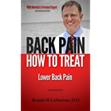 Back Pain: How to Treat Lower Back Pain: How to Treat Lower Back Pain, with America's Foremost Expert