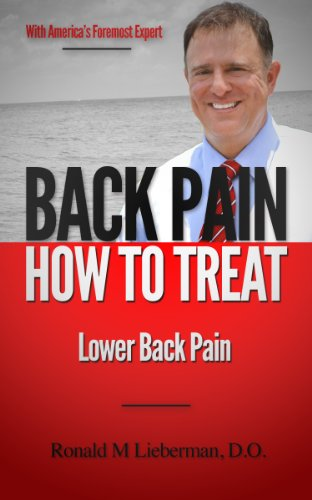 Back Pain: How to Treat Lower Back Pain: How to Treat Lower Back Pain, with Americas Foremost Expert