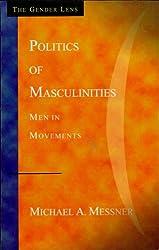Politics of Masculinities: Men in Movements (Gender Lens Series)
