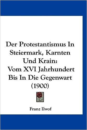 Der Protestantismus in Steiermark, Karnten Und Krain: Vom XVI Jahrhundert Bis in Die Gegenwart (1900)