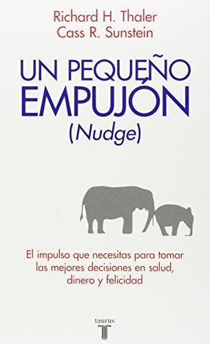 Un Pequeno Empujon / Nudge: El Impulso Que Necesitas Para Tomar Mejores Decisiones Sobre Salud, Dinero Y Felicidad / Improving Decisions About Health, Wealth, And Happiness