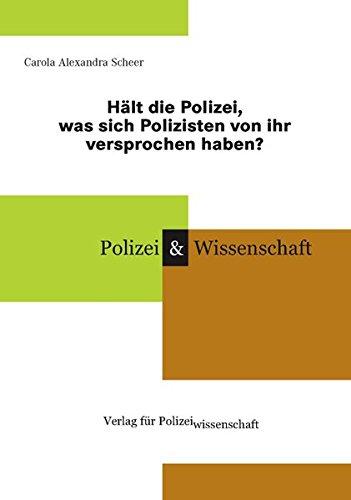 Hält die Polizei, was sich Polizisten von ihr versprochen haben? (Schriftenreihe Polizei & Wissenschaft)