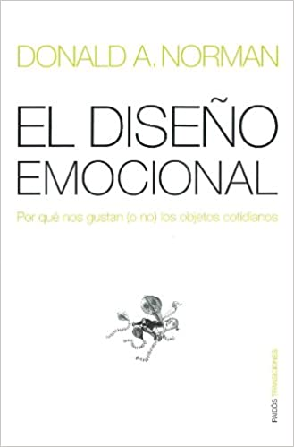 El diseno emocional/ Emotional Design: Por que nos gustan o no los objetos cotidianos / Why we Love (or Hate) Everyday Things (Paidos Transiciones) (Spanish ...