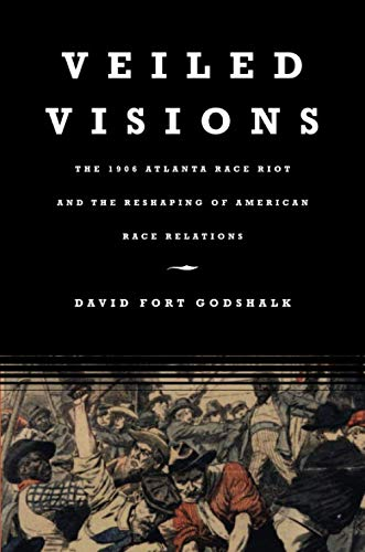 Veiled Visions: The 1906 Atlanta Race Riot and the Reshaping of American Race Relations (Ar Fort Va Smith)