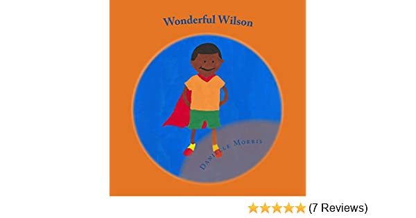 Wonderful Wilson: Danielle Morris: 9781544163796: Amazon.com ...