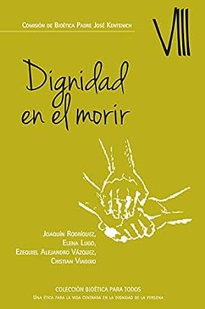 Dignidad en el morir (COLECCIÓN BIOÉTICA PARA TODOS nº 8) (Spanish Edition)