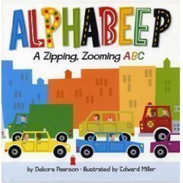 Alphabeep A Zipping Zooming Abc Debora Pearson Edward Miller 9780823417223 Amazon Com Books