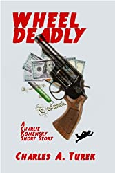 Wheel Deadly (A Charlie Komensky Short Story)