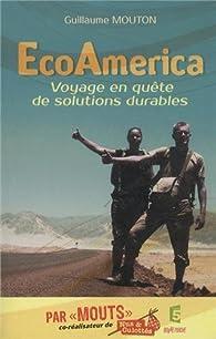EcoAmerica voyage en quête de solutions durables par Guillaume Mouton