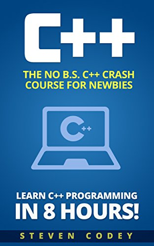 #freebooks – C++: The No B.S. C++ Crash Course for Newbies – Learn C++ Programming in 8 hours! (Programming Series Book 1) by Steven Codey