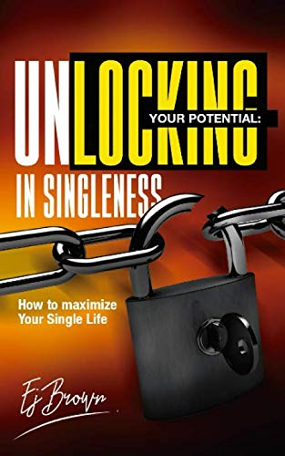 Unlocking Your Potential In Singleness: How to Maximize Your Single Life