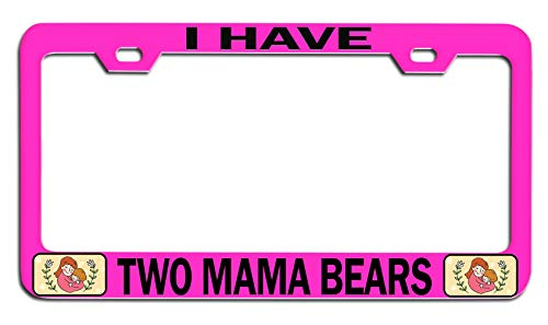 Makoroni - I HAVE TWO MAMA BEARS Mom Mothers Day Pink Steel Auto SUV License Plate Frame License Tag Holder