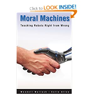 Moral Machines: Teaching Robots Right from Wrong Colin Allen, Wendell Wallach