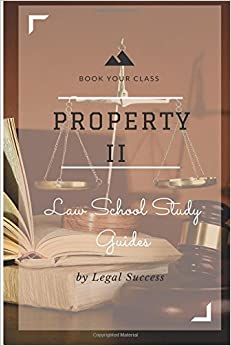 Book Law School Study Guides: Property II Outline: Volume 7