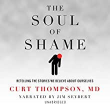 The Soul of Shame: Retelling the Stories We Believe About Ourselves Audiobook by Curt Thompson Narrated by Jim Seybert