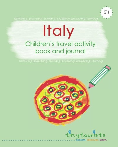 Italy! Children's Travel Activity Book and Journal: fabulously fun Italy-themed activity book for kids aged 5-10 (3-5 year range also available) (Tinytourists' Activity and Keepsake Books)