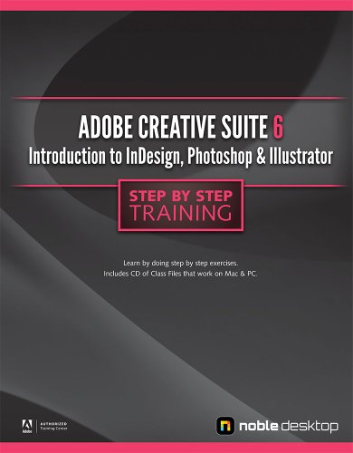 Adobe Creative Suite 6: Introduction to InDesign, Photoshop and Illustrator Step by Step Training (Indesign Training)