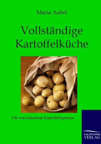 Vollständige Kartoffel-Küche: 136 verschiedene Kartoffelspeisen