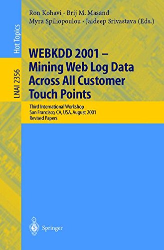 WEBKDD 2001 - Mining Web Log Data Across All Customers Touch Points: Third International Workshop, San Francisco, CA, USA, August 26, 2001, Revised Papers (Lecture Notes in Computer Science)