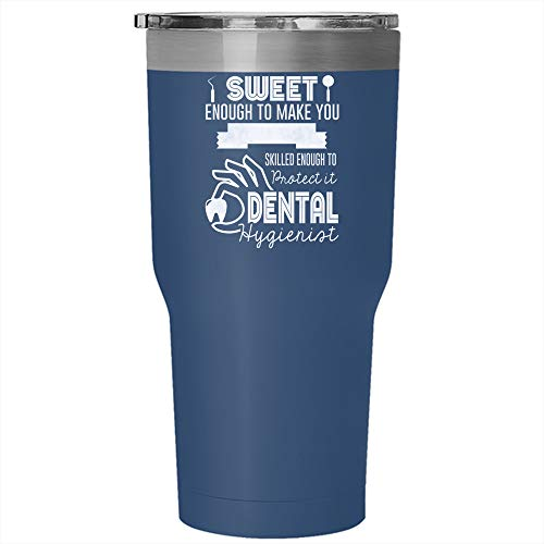 Sweet Enough To Make You Smile Tumbler 30 oz Stainless Steel, Skilled Enough To Protect It Dental Hygienist Travel Mug, Gift for Outdoor Activity (Tumbler - -