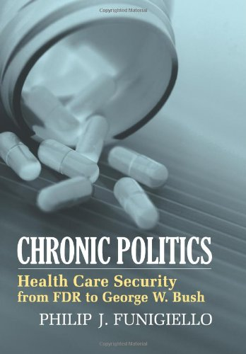 Chronic Politics: Health Care Security From FDR To George W. Bush