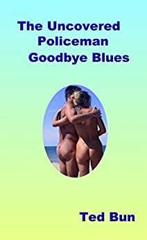 The Uncovered Policeman: Goodbye Blues (Rags to Riches Book 4) by [Bun, Ted]