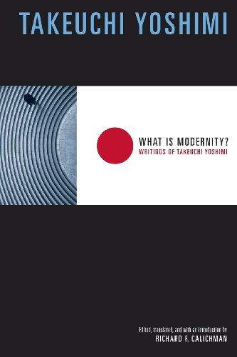 What Is Modernity?: Writings of Takeuchi Yoshimi (Weatherhead Books on Asia)
